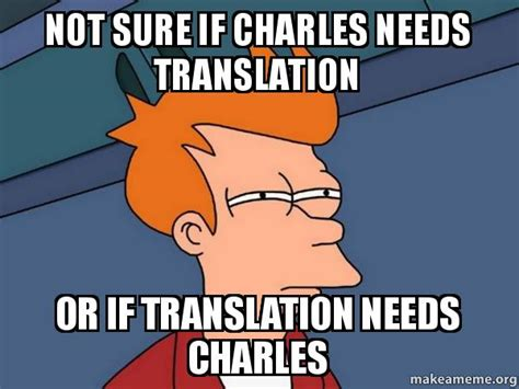Make Fry Meme - not sure if charles needs translation or if translation