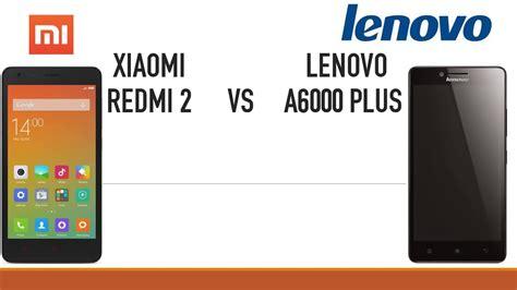 Lenovo A6000 Vs Redmi 2 lenovo a6000 plus vs xiaomi redmi 2
