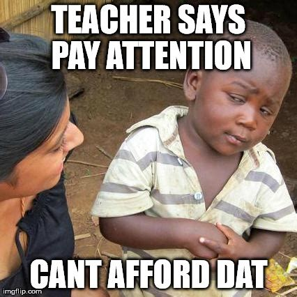 Attention Meme - third world skeptical kid meme imgflip