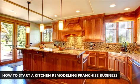 how to start a kitchen remodeling franchise business