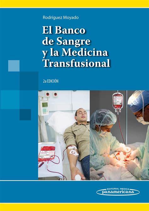 libro la sangre de los el banco de sangre y la medicina transfusional