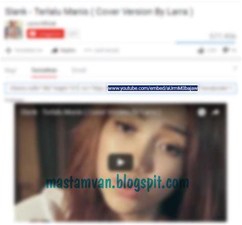 membuat video youtube responsive cara mudah membuat video di blog responsive