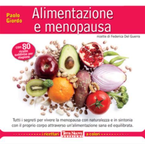 alimenti in menopausa alimentazione e menopausa terra nuova