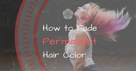 does permanent hair color fade bad dye how to fade permanent hair color there s help