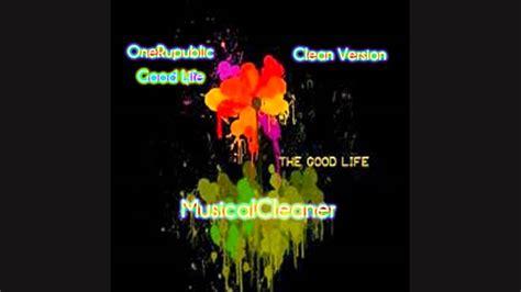 good life onerepublic clean free mp3 download onerepublic good life clean youtube