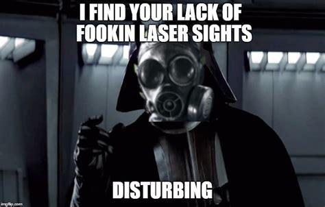 Six Meme - i find your lack of fookin laser sights disturbing imgflip