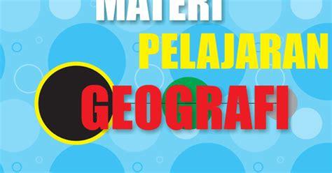 Geografi Untuk Sma Kelas X1 Revisi 2016 materi geografi sma kelas x semester 1 2 lengkap
