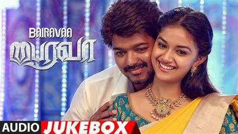 song tamil bairavaa jukebox bairavaa tamil songs vijay keerthy