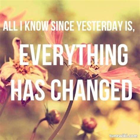 Everthing Has Changed lyrics everything has changed quotes medzpro