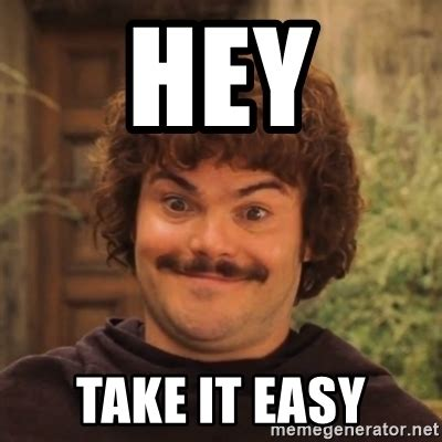 Easy Meme Generator - hey take it easy nacholibre meme generator