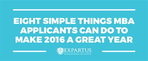 What Do Mba S Make by Eight Simple Things Mba Applicants Can Make 2016 A Great Year