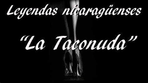 la leyenda de las 8427043716 leyendas nicarag 252 enses la taconuda youtube