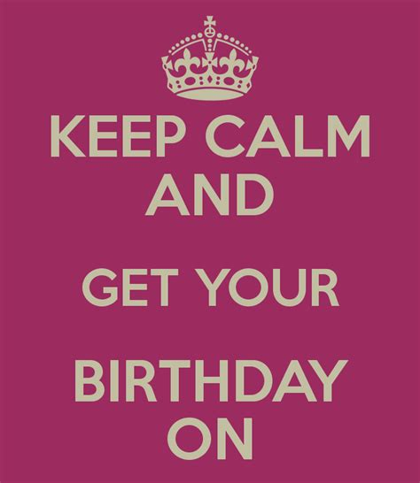 Get Your On by Keep Calm And Get Your Birthday On Poster Archela Keep