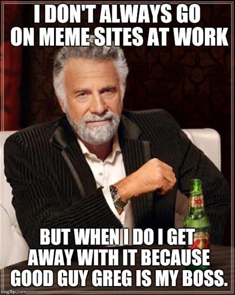 I Dont Always Meme Maker - the most interesting man in the world meme imgflip