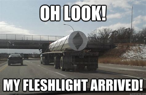 Fleshlight Meme - oh look my fleshlight arrived misc quickmeme