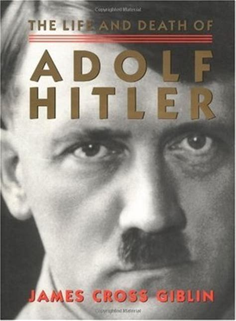 biografi of hitler the life and death of adolf hitler by james cross giblin