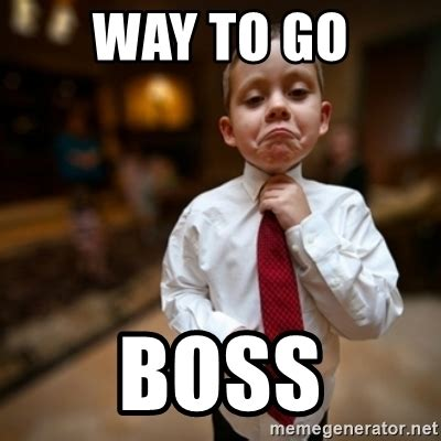 Way To Go Meme - way to go boss alright then business kid meme generator