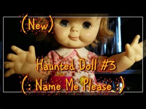 haunted doll names haunted doll 3 i need a name
