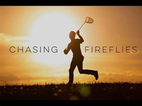 chaising fireflies chasing fireflies inspirational video youtube
