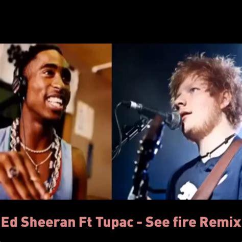 ed sheeran ft ed sheeran ft tupac see fire remix by tim sebastian