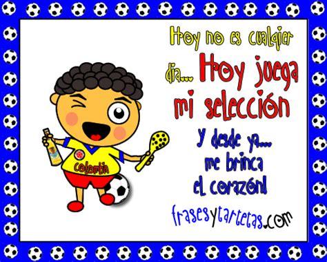 imagenes chistosas hoy juega colombia imagen quot no es cualquier dia hoy juega mi selecci 243 n