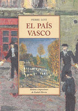 el relato vasco librer 237 a desnivel el pa 237 s vasco pierre loti