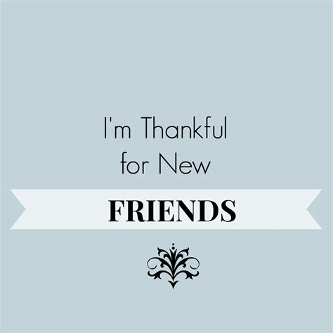 for friends thankful for new friends the common