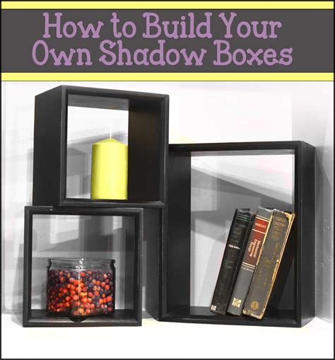 How To Build Your Own by How To Build Your Own Shadow Boxes How To Build It