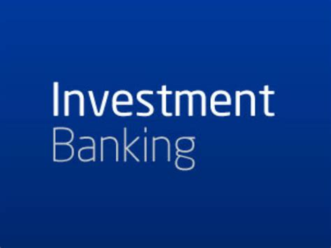 Mba 2 Years Investment Banking by What Does Investment Banking இன வ ஸ ட ம ன ட