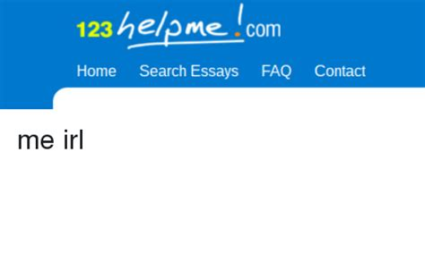 123 Help Me Essay by 123 Help Me Home Search Essays Faq Contact Me Irl Help Meme On Sizzle