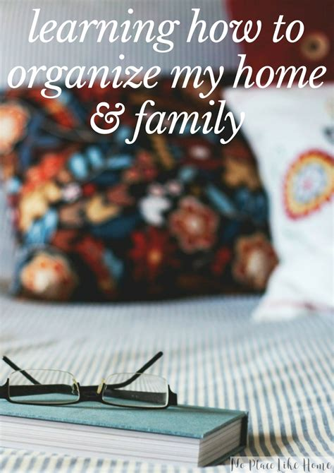 organize my house learning how to organize my home and family no place