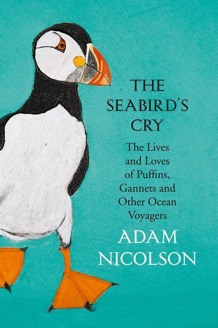 the seabirds cry the seabird s cry the lives and loves of puffins gannets and other ocean wanderers adam