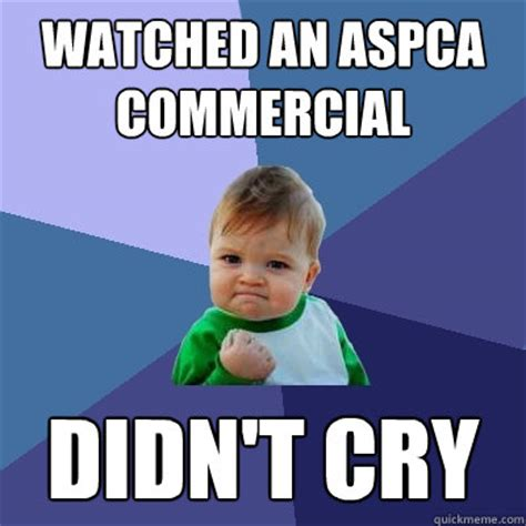 Aspca Meme - watched an aspca commercial didn t cry success kid quickmeme