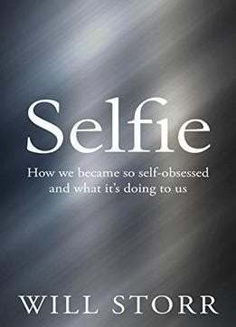 selfie how we became selfie how we became so self obsessed and what it s doing to us download