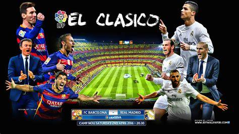 imagenes real madrid vs barca barcelona vs real madrid highlights goals video