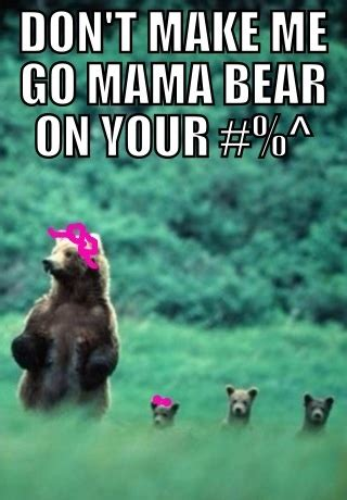 mama bear protecting cubs quotes. quotesgram