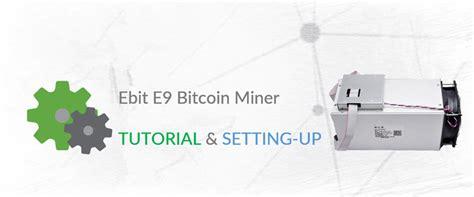tutorial bitcoin miner tutorial bitcoin miner ebit e9 6 3 th s 882w asic miner