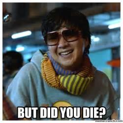 But Did You Die Meme - but did you die