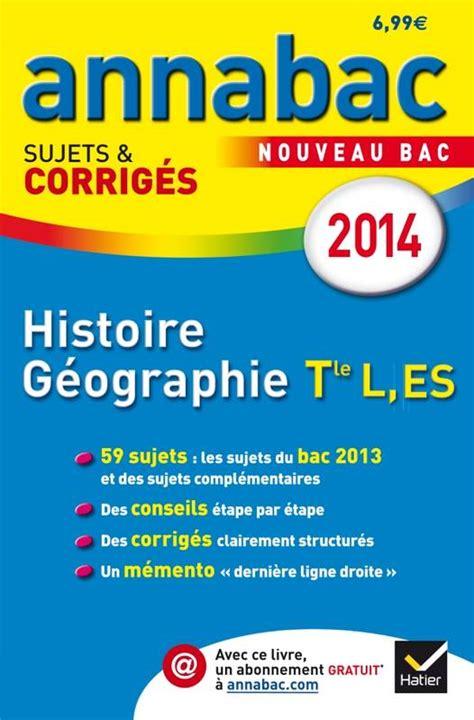 libro histoire tle es l s livre annales annabac 2014 histoire g 233 ographie tle l es sujets et corrig 233 s du bac terminale