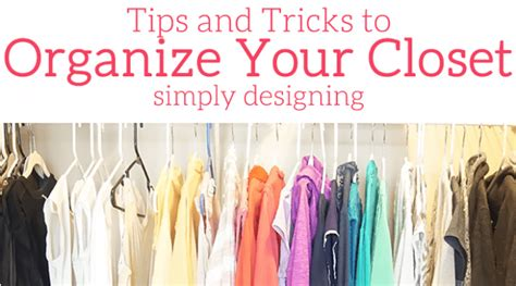 Tips To Organize Your Closet by Organize Your Closet Simply Designing With
