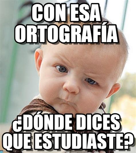 Where To Find Memes - memes de ortograf 237 a imagenes chistosas