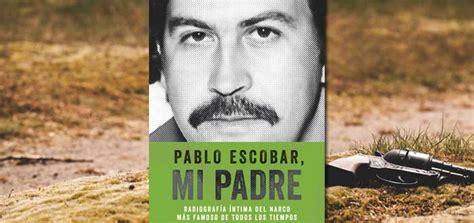 pablo escobar mi padre 6070724968 5 libros sobre pablo escobar que te asombrar 225 n supercurioso