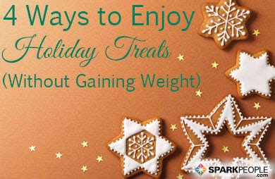 4 ways to enjoy the holidays while still 4 ways to eat what you want during the holidays without gaining weight sparkpeople