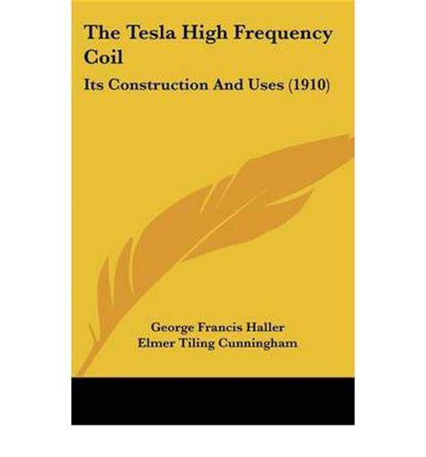 High Frequency Tesla Coil The Tesla High Frequency Coil George Francis Haller