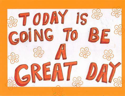 today is going to today is going to be a great day flickr photo sharing