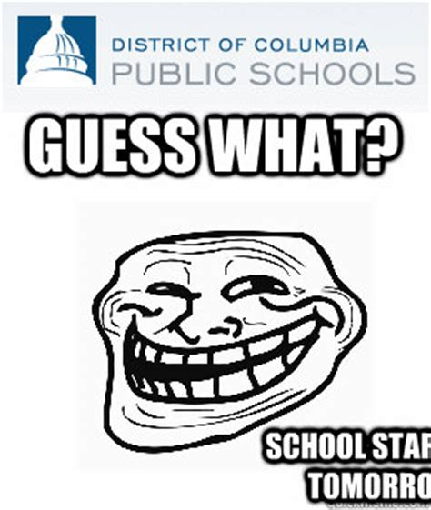 School Starts Tomorrow Meme - guess what school starts tomorrow dcps trollface