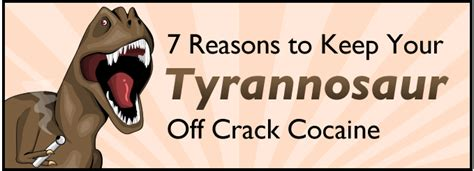 7 Reasons To Your by 7 Reasons To Keep Your Tyrannosaur Cocaine The