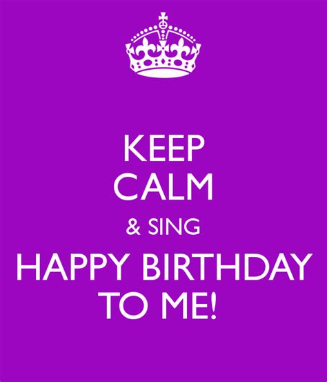 Keep Calm Birthday Meme - keep calm sing happy birthday to me by mari945 on deviantart