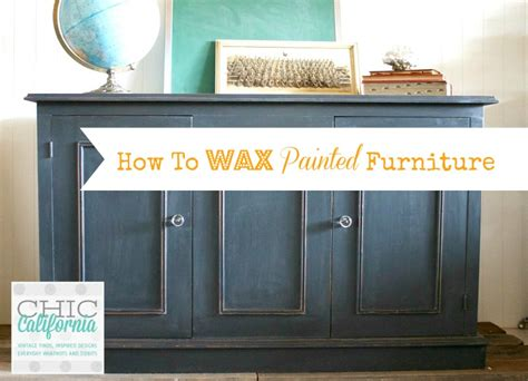 Dollar Store Home Decor how to wax painted furniture chic california