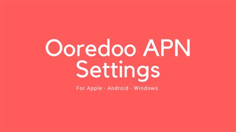 apn settings ooredoo qatar ooredoo qatar 4g apn settings for android iphone